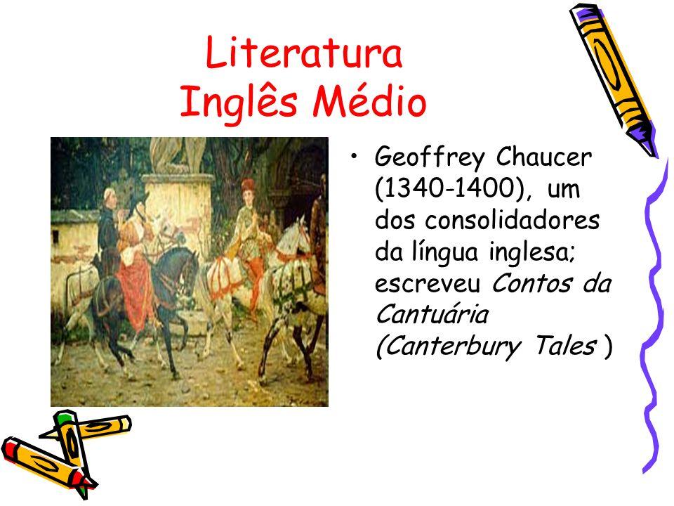 Literatura Inglês Médio Geoffrey Chaucer (1340-1400), um dos consolidadores da língua inglesa; escreveu Contos da Cantuária (Canterbury Tales )