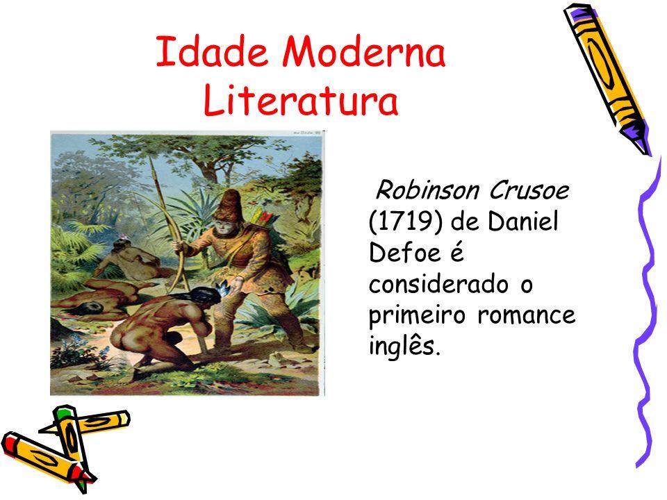 Idade Moderna Literatura Robinson Crusoe (1719) de Daniel Defoe é considerado o primeiro romance inglês.