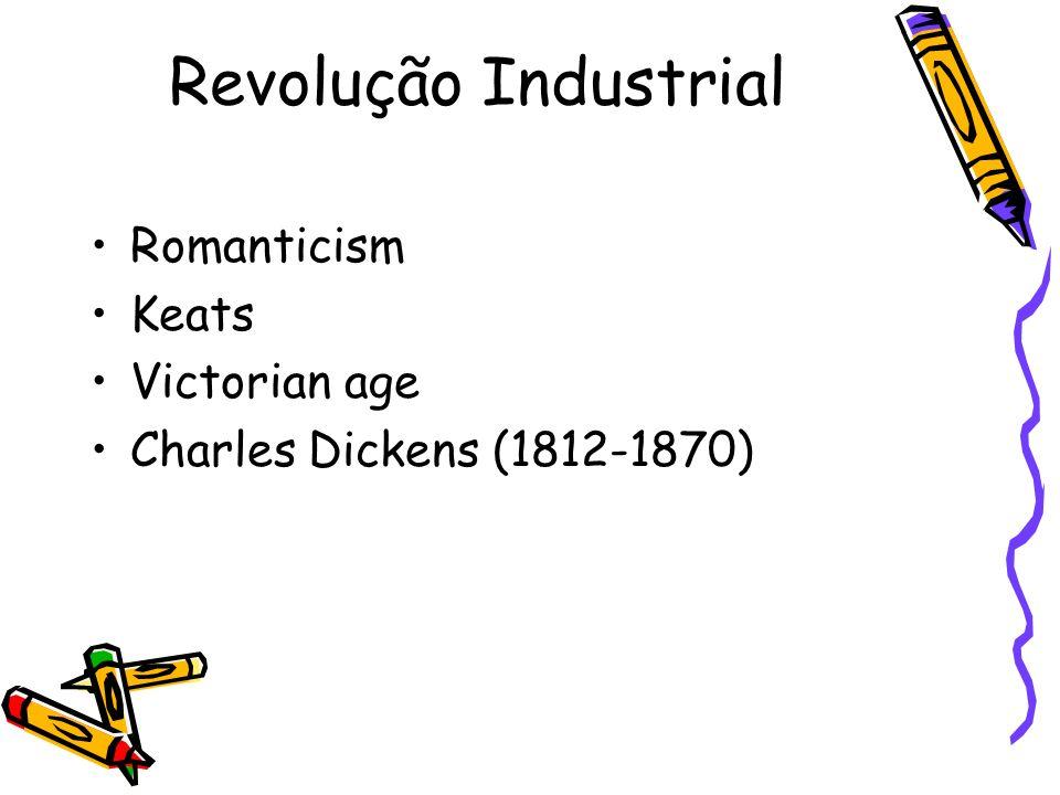 Revolução Industrial Romanticism Keats Victorian age Charles Dickens (1812-1870)