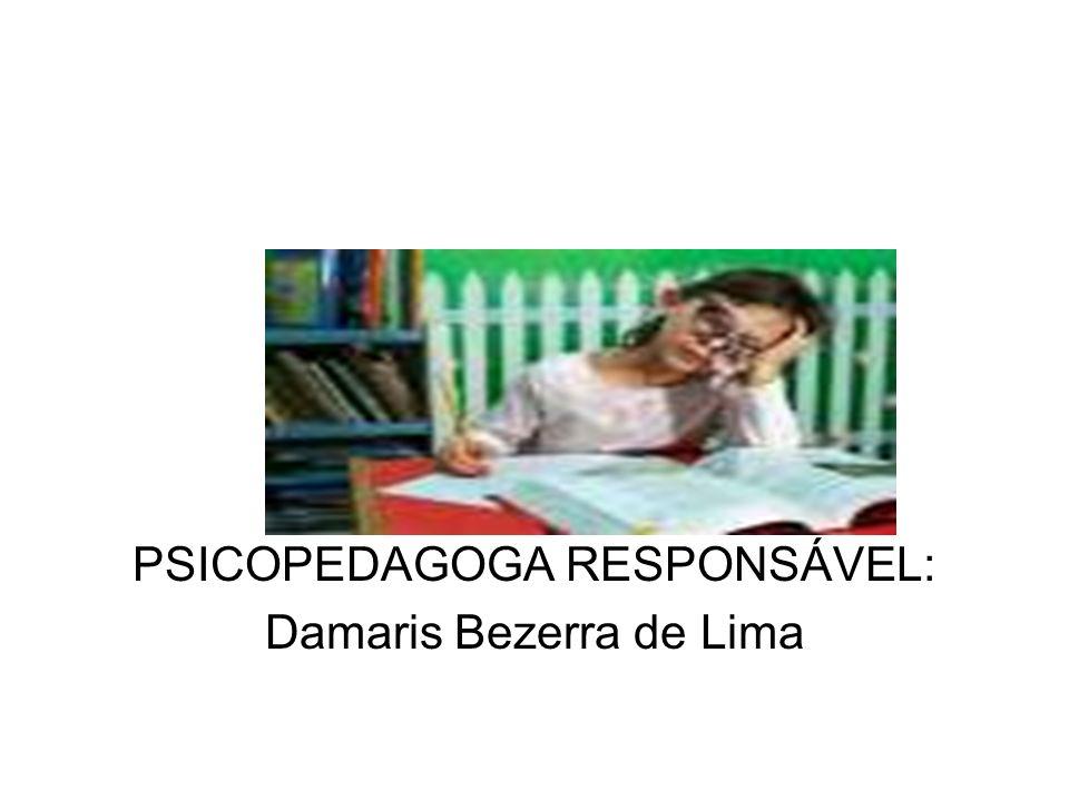 PSICOPEDAGOGA RESPONSÁVEL: Damaris Bezerra de Lima