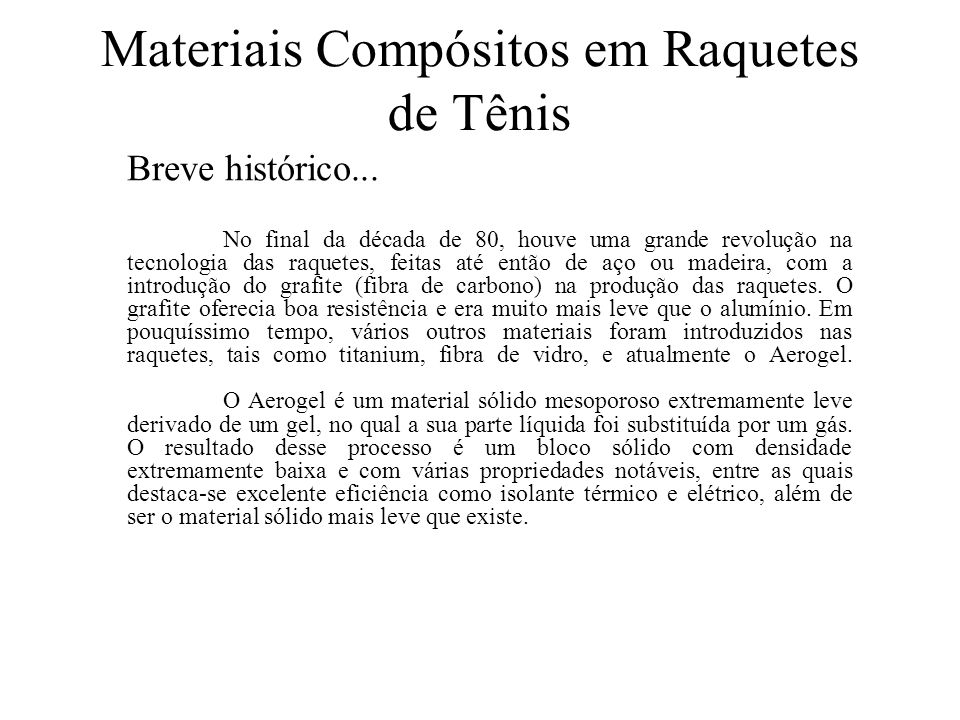 Materiais Compósitos em Raquetes de Tênis Breve histórico... No final da década de 80, houve uma grande revolução na tecnologia das raquetes, feitas a