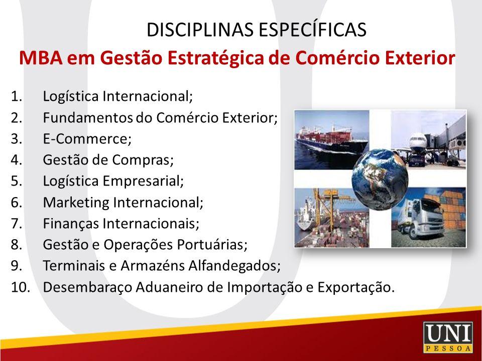 DISCIPLINAS ESPECÍFICAS MBA em Gestão Estratégica de Comércio Exterior 1.Logística Internacional; 2.Fundamentos do Comércio Exterior; 3.E-Commerce; 4.