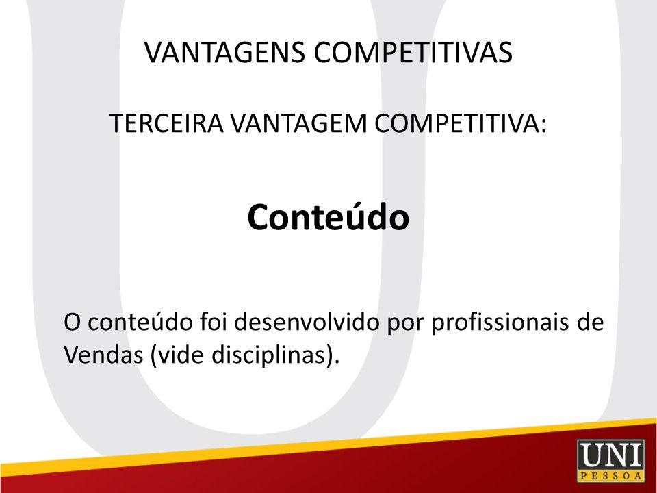 VANTAGENS COMPETITIVAS TERCEIRA VANTAGEM COMPETITIVA: Conteúdo O conteúdo foi desenvolvido por profissionais de Vendas (vide disciplinas).