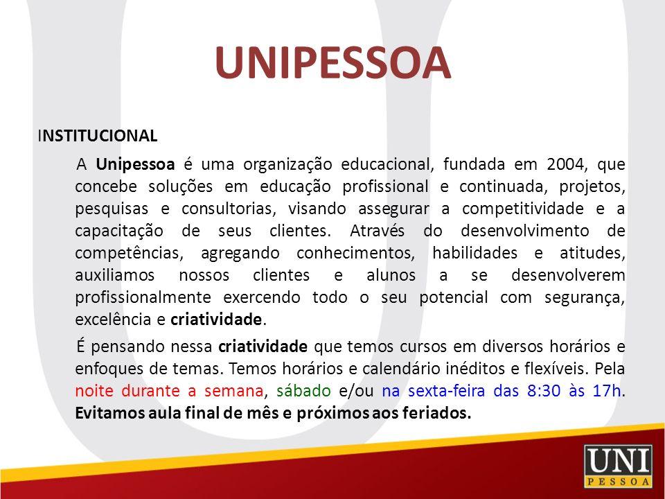 UNIPESSOA INSTITUCIONAL A Unipessoa é uma organização educacional, fundada em 2004, que concebe soluções em educação profissional e continuada, projet