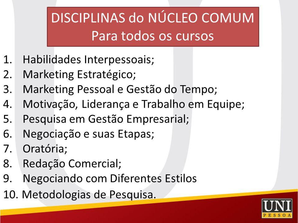 DISCIPLINAS do NÚCLEO COMUM Para todos os cursos 1. Habilidades Interpessoais; 2. Marketing Estratégico; 3. Marketing Pessoal e Gestão do Tempo; 4. Mo