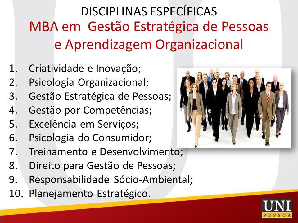 DISCIPLINAS ESPECÍFICAS MBA EM GESTÃO ESTRATÉGICA DE MARKETING 1.Planejamento Estratégico; 2.Estratégias de Produtos; 3.Estratégias de Preços; 4.Estratégias de Promoção; 5.Direito do Marketing; 6.Gestão de Marcas e Posicionamento; 7.Estratégias de Distribuição e Logística; 8.E-Commerce; 9.Responsabilidade Sócio-Ambiental; 10.Redes Sociais.