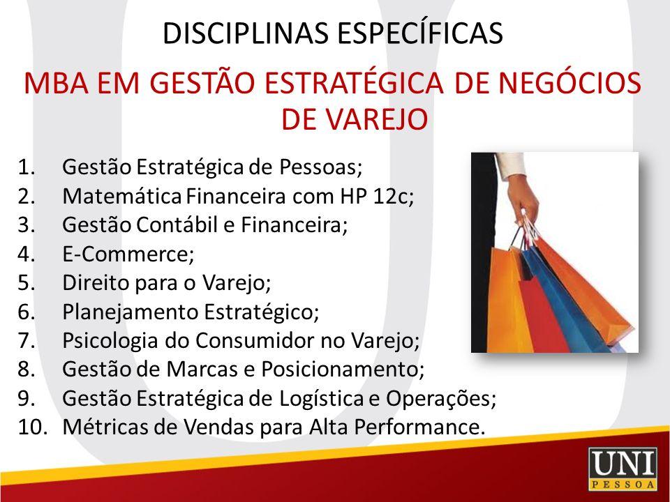 DISCIPLINAS ESPECÍFICAS MBA EM GESTÃO ESTRATÉGICA DE NEGÓCIOS DE VAREJO 1.Gestão Estratégica de Pessoas; 2.Matemática Financeira com HP 12c; 3.Gestão