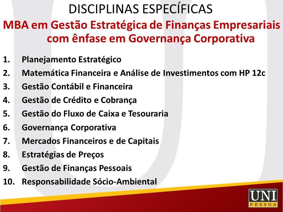 14 DISCIPLINAS ESPECÍFICAS MBA em GESTÃO ESTRATÉGICA de NEGÓCIOS, com ÊNFASE em DESENVOLVIMENTO GERENCIAL: Gestão Estratégica de Pessoas; Matemática Financeira com HP 12c; Análise de Investimentos com HP 12c; Gestão Contábil e Financeira para Executivos; Psicologia do Consumidor; Métricas de Vendas para Alta Performance; Direito do Consumidor e Empresarial; Direito do Trabalho para Gestores Empresariais; Gestão de Marcas e Posicionamento; (Re) Organizando o Departamento Comercial; Gestão Estratégica de Logística e Operações; Gestão Estratégica da Informação; Gestão Estratégica com BSC (Balanced Scorecard); Planejamento Estratégico.