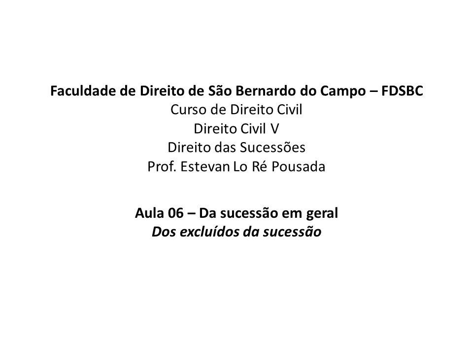 Faculdade de Direito de São Bernardo do Campo – FDSBC Curso de Direito Civil Direito Civil V Direito das Sucessões Prof. Estevan Lo Ré Pousada Aula 06