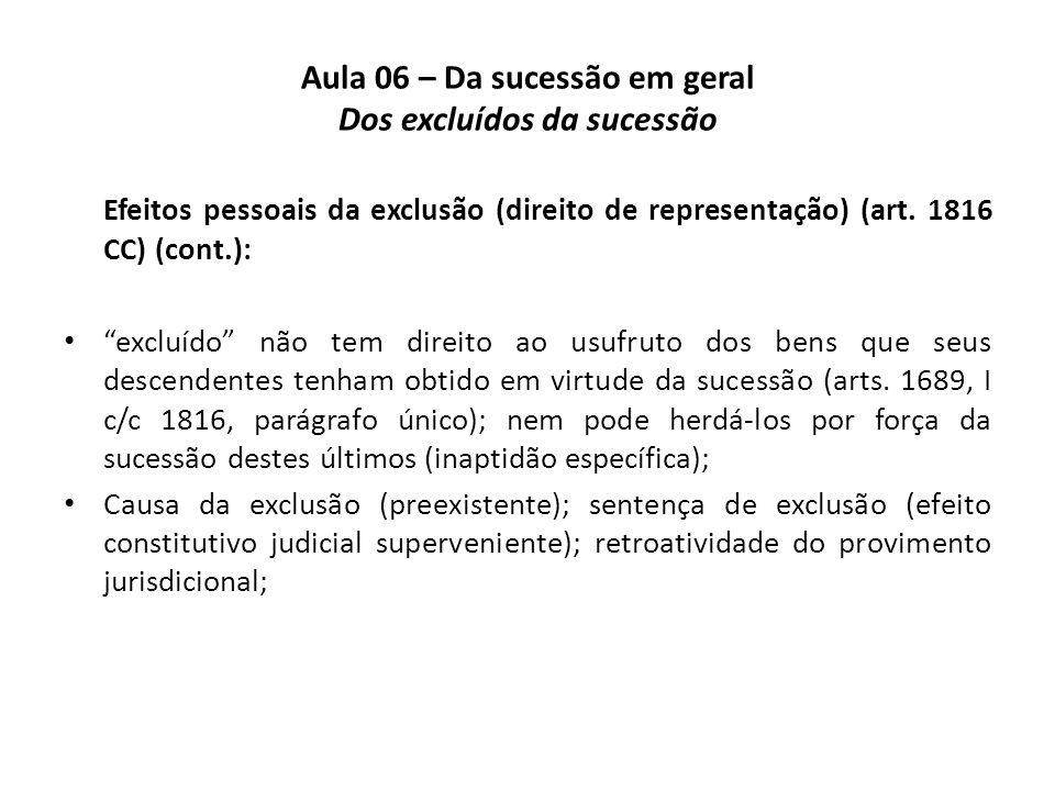 Aula 06 – Da sucessão em geral Dos excluídos da sucessão Efeitos pessoais da exclusão (direito de representação) (art. 1816 CC) (cont.): excluído não