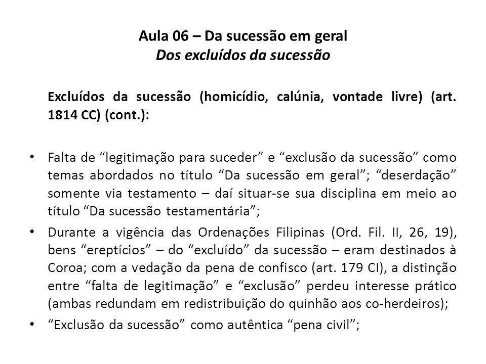 Aula 06 – Da sucessão em geral Dos excluídos da sucessão Excluídos da sucessão (homicídio, calúnia, vontade livre) (art. 1814 CC) (cont.): Falta de le