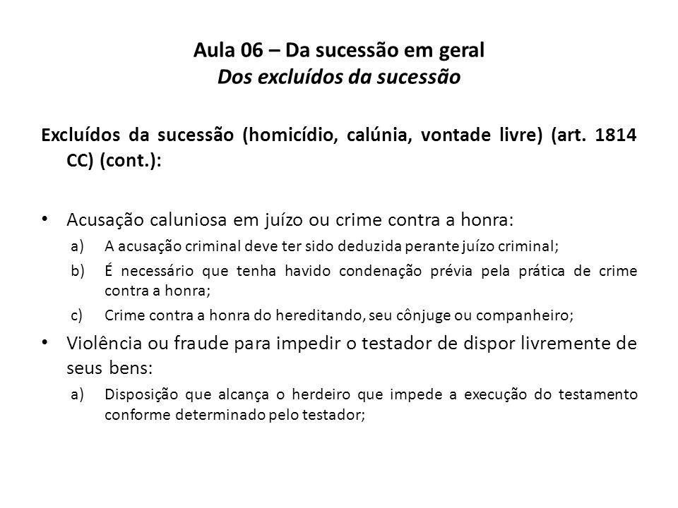 Aula 06 – Da sucessão em geral Dos excluídos da sucessão Excluídos da sucessão (homicídio, calúnia, vontade livre) (art. 1814 CC) (cont.): Acusação ca