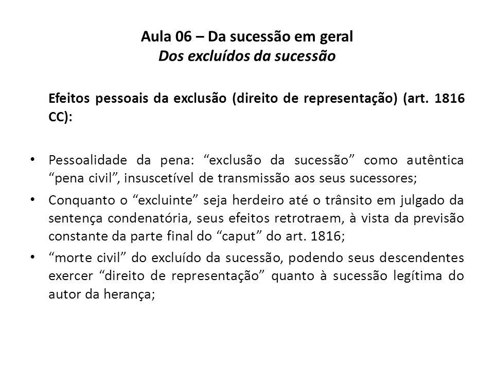 Aula 06 – Da sucessão em geral Dos excluídos da sucessão Efeitos pessoais da exclusão (direito de representação) (art. 1816 CC): Pessoalidade da pena: