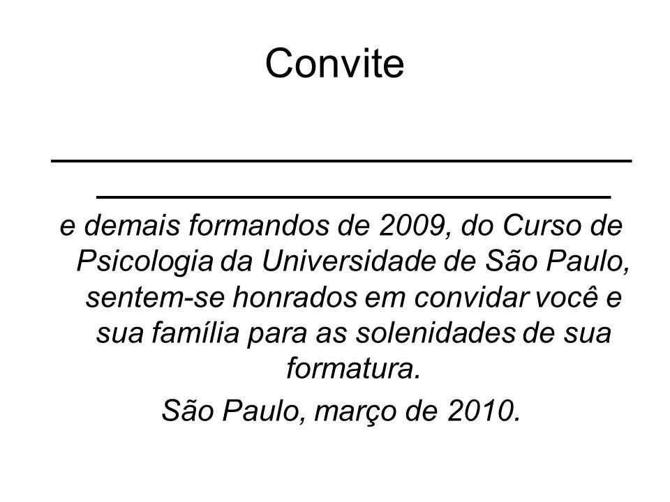 Convite ___________________________________ _______________________________ e demais formandos de 2009, do Curso de Psicologia da Universidade de São