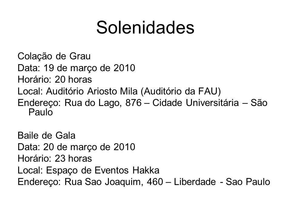 Solenidades Colação de Grau Data: 19 de março de 2010 Horário: 20 horas Local: Auditório Ariosto Mila (Auditório da FAU) Endereço: Rua do Lago, 876 –
