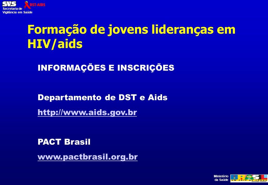 Ministério da Saúde Secretaria de Vigilância em Saúde Formação de jovens lideranças em HIV/aids INFORMAÇÕES E INSCRIÇÕES Departamento de DST e Aids http://www.aids.gov.br PACT Brasil www.pactbrasil.org.br