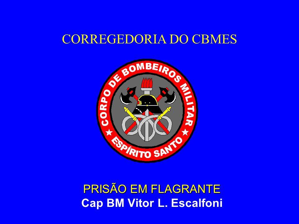 CORREGEDORIA DO CBMES PRISÃO EM FLAGRANTE Cap BM Vitor L. Escalfoni