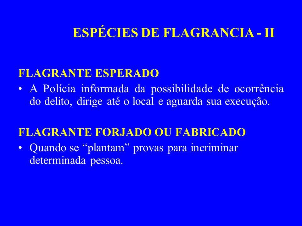 FLAGRANTE ESPERADO A Polícia informada da possibilidade de ocorrência do delito, dirige até o local e aguarda sua execução. FLAGRANTE FORJADO OU FABRI