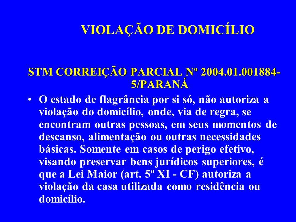 VIOLAÇÃO DE DOMICÍLIO STM CORREIÇÃO PARCIAL Nº 2004.01.001884- 5/PARANÁ O estado de flagrância por si só, não autoriza a violação do domicílio, onde,