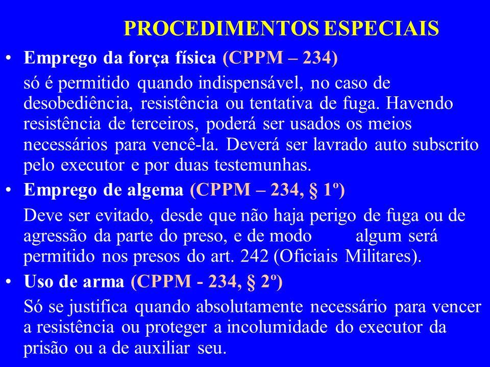 PROCEDIMENTOS ESPECIAIS Emprego da força física (CPPM – 234) só é permitido quando indispensável, no caso de desobediência, resistência ou tentativa d