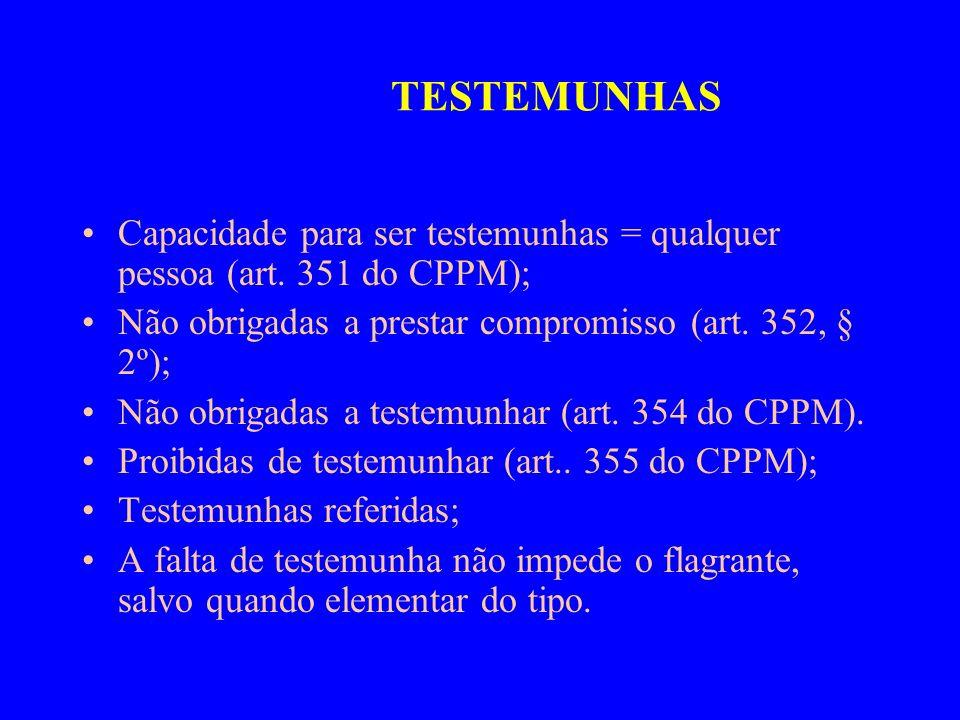 TESTEMUNHAS Capacidade para ser testemunhas = qualquer pessoa (art. 351 do CPPM); Não obrigadas a prestar compromisso (art. 352, § 2º); Não obrigadas