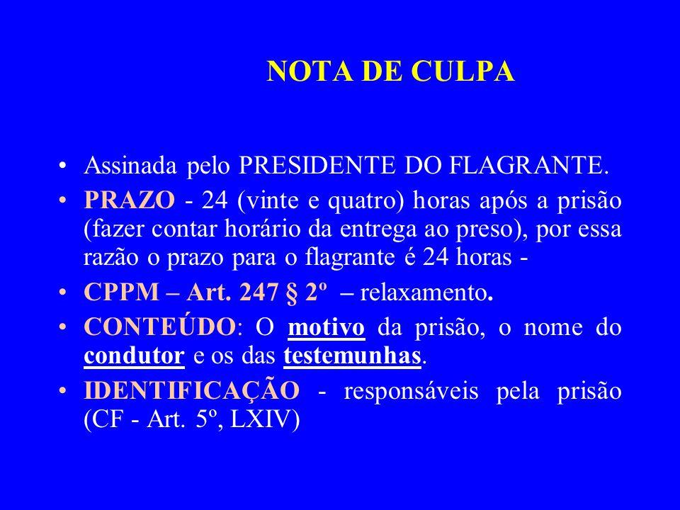 Assinada pelo PRESIDENTE DO FLAGRANTE. PRAZO - 24 (vinte e quatro) horas após a prisão (fazer contar horário da entrega ao preso), por essa razão o pr
