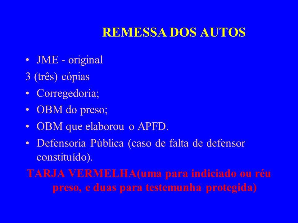 REMESSA DOS AUTOS JME - original 3 (três) cópias Corregedoria; OBM do preso; OBM que elaborou o APFD. Defensoria Pública (caso de falta de defensor co