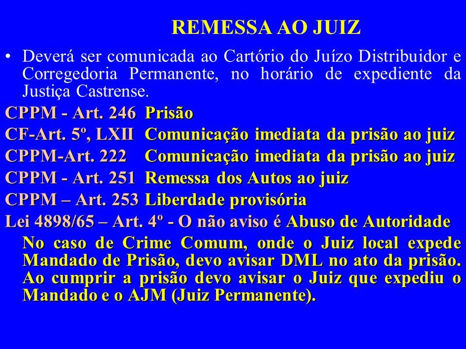 Deverá ser comunicada ao Cartório do Juízo Distribuidor e Corregedoria Permanente, no horário de expediente da Justiça Castrense. CPPM - Art. 246Prisã