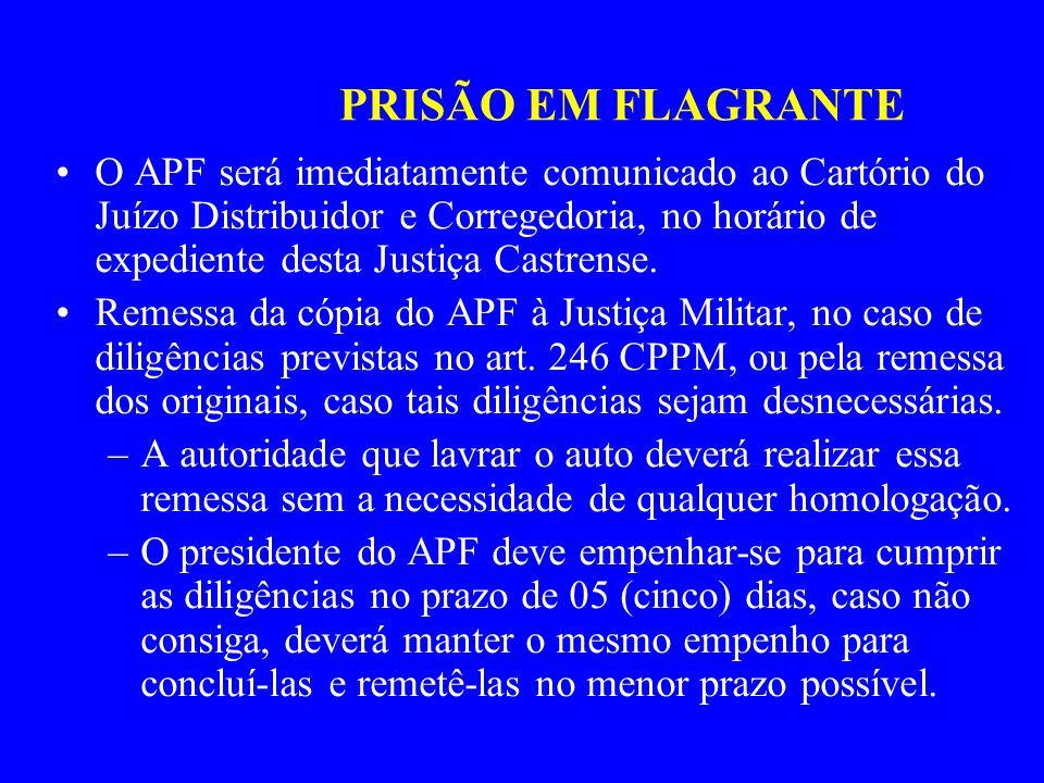 PRISÃO EM FLAGRANTE O APF será imediatamente comunicado ao Cartório do Juízo Distribuidor e Corregedoria, no horário de expediente desta Justiça Castr