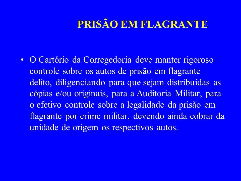 PRISÃO EM FLAGRANTE O Cartório da Corregedoria deve manter rigoroso controle sobre os autos de prisão em flagrante delito, diligenciando para que seja