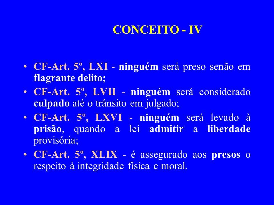 CF-Art. 5º, LXI - ninguém será preso senão em flagrante delito; CF-Art. 5º, LVII - ninguém será considerado culpado até o trânsito em julgado; CF-Art.