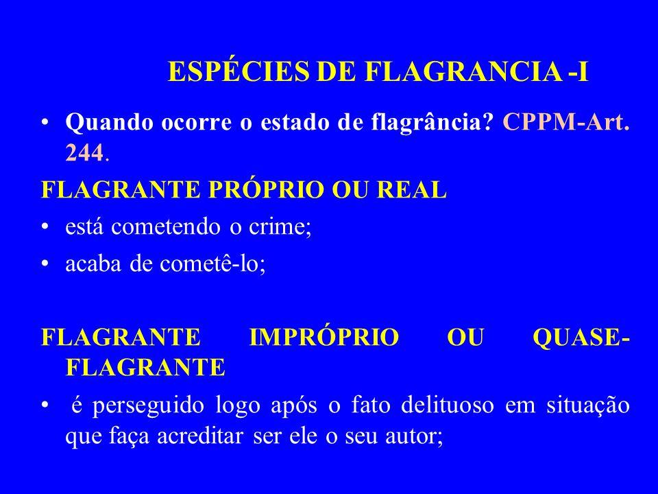 CPPM - Art.230. A captura se fará: a) em caso de flagrante, pela simples voz de prisão; CF – art.