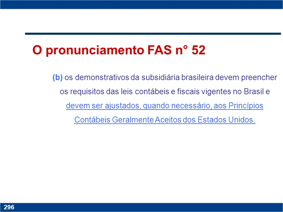 Copyright © 2006 by Pearson Education 15-295 295 O pronunciamento FAS n° 52 Quando a moeda local for definida como sendo a moeda funcional: (a) as dem