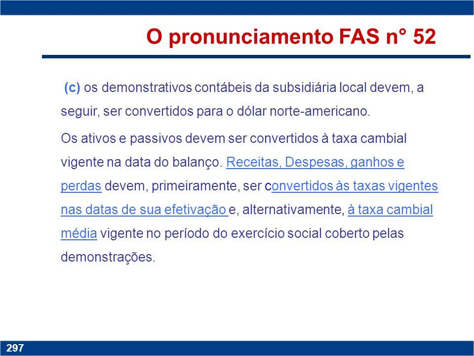 Copyright © 2006 by Pearson Education 15-296 296 O pronunciamento FAS n° 52 (b) os demonstrativos da subsidiária brasileira devem preencher os requisi