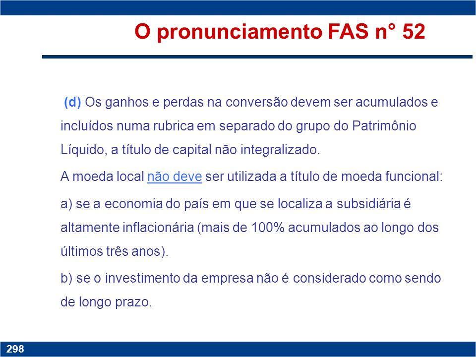 Copyright © 2006 by Pearson Education 15-297 297 O pronunciamento FAS n° 52 (c) os demonstrativos contábeis da subsidiária local devem, a seguir, ser