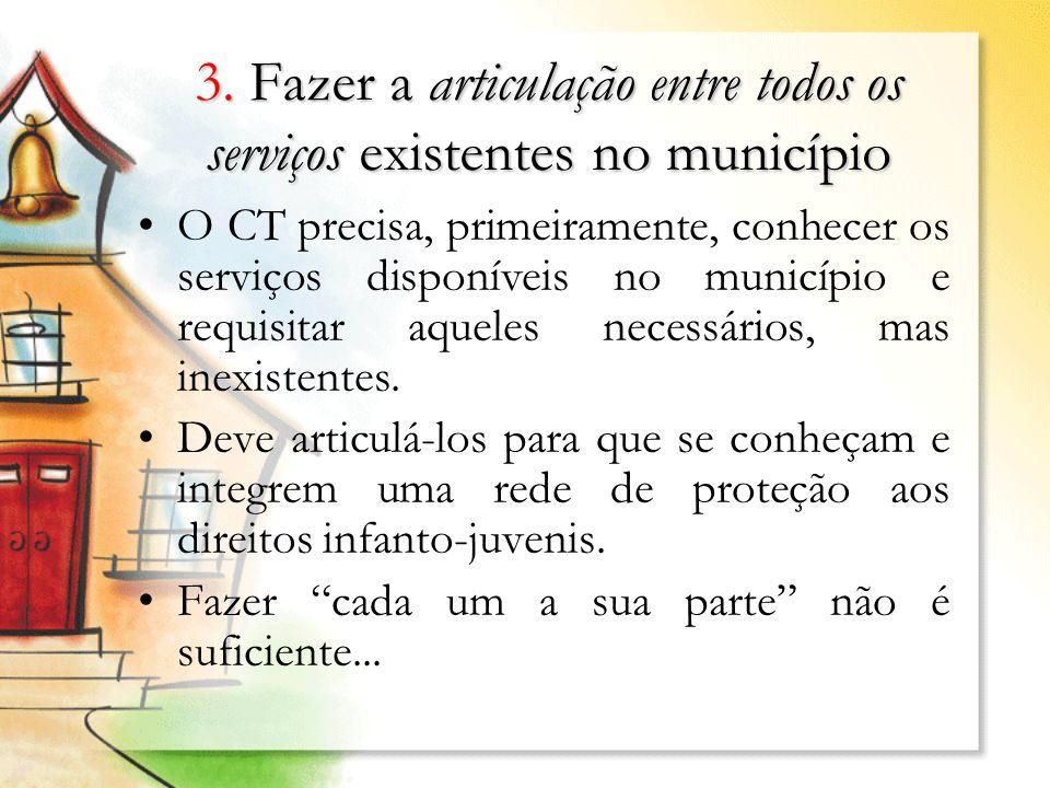 3. Fazer a articulação entre todos os serviços existentes no município O CT precisa, primeiramente, conhecer os serviços disponíveis no município e re