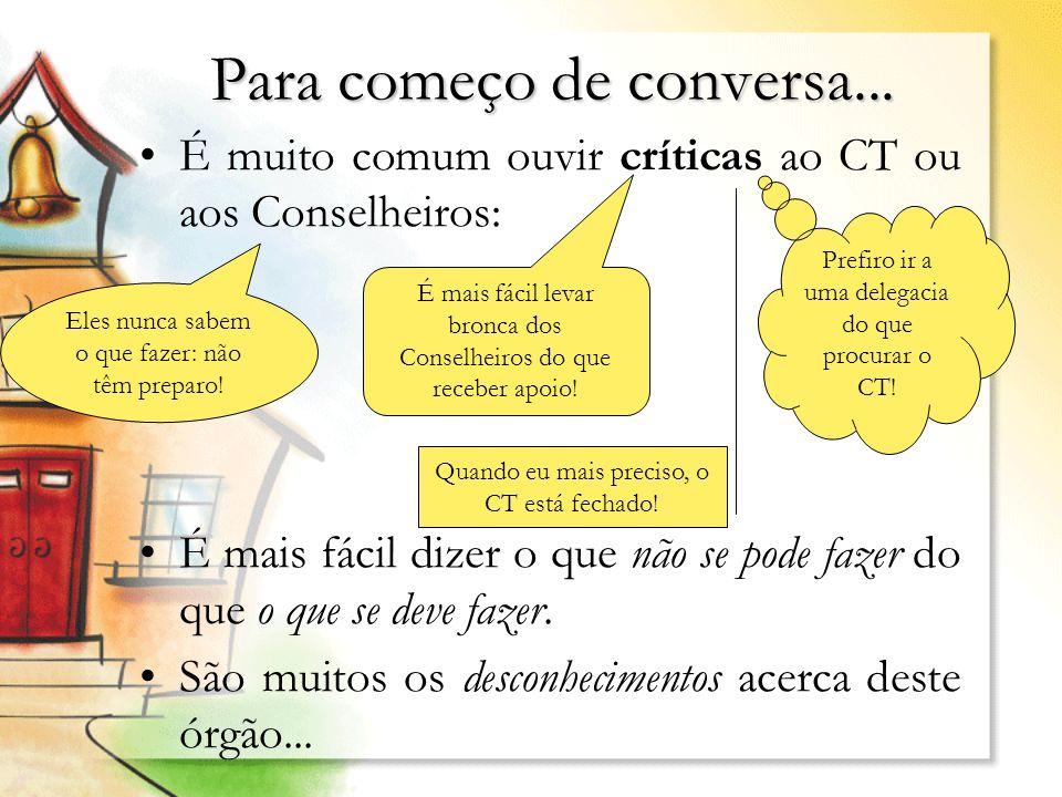 Para começo de conversa... É muito comum ouvir críticas ao CT ou aos Conselheiros: É mais fácil dizer o que não se pode fazer do que o que se deve faz