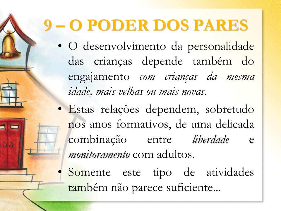 9 – O PODER DOS PARES O desenvolvimento da personalidade das crianças depende também do engajamento com crianças da mesma idade, mais velhas ou mais n