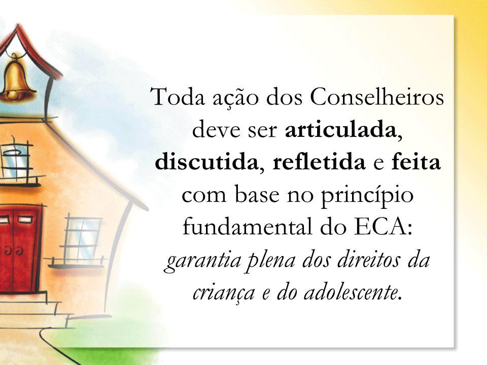 Toda ação dos Conselheiros deve ser articulada, discutida, refletida e feita com base no princípio fundamental do ECA: garantia plena dos direitos da