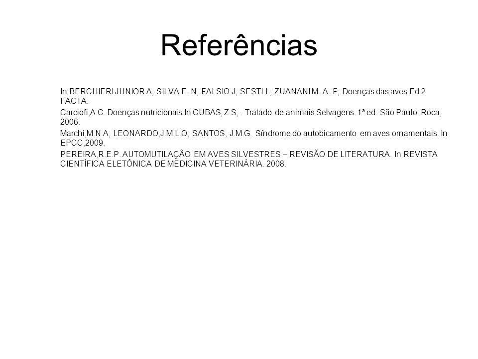 Referências In BERCHIERI JUNIOR A; SILVA E. N; FALSIO J; SESTI L; ZUANANI M. A. F; Doenças das aves Ed.2 FACTA. Carciofi,A.C. Doenças nutricionais.In