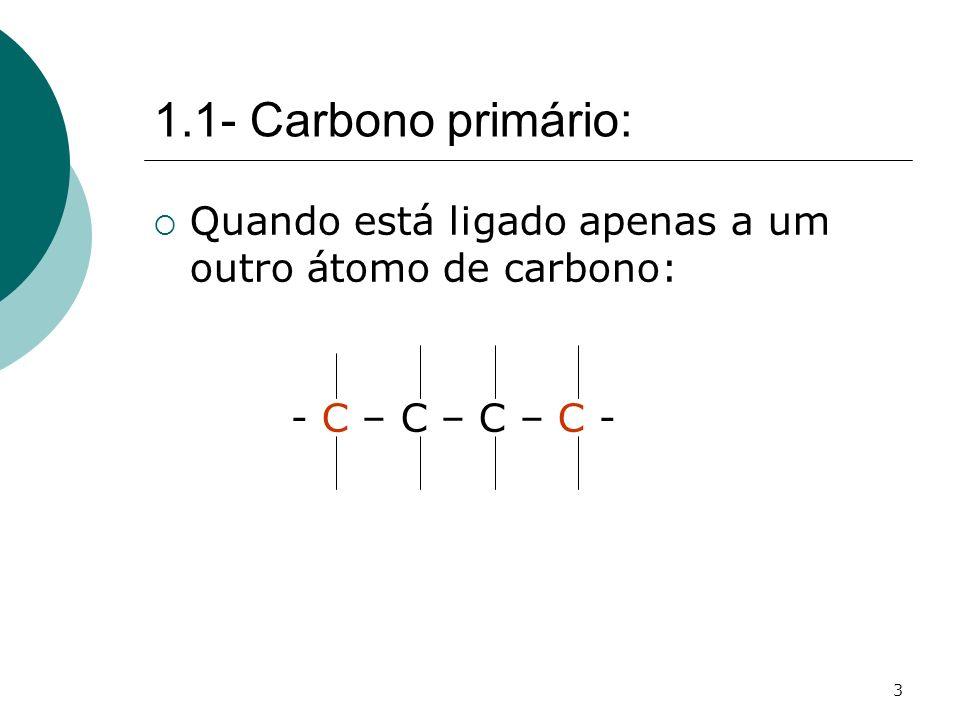 3 1.1- Carbono primário: Quando está ligado apenas a um outro átomo de carbono: - C – C – C – C -