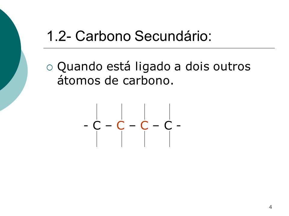 4 Quando está ligado a dois outros átomos de carbono. - C – C – C – C - 1.2- Carbono Secundário: