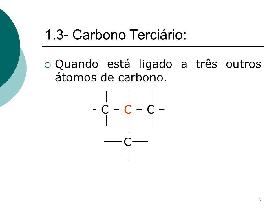 6 1.4- Carbomo Quaternário: Quando está ligado a quatro outros átomos de carbono. C - C – C – C – C