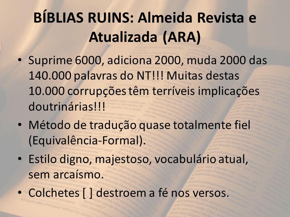 BÍBLIAS RUINS: Almeida Revista e Atualizada (ARA) Suprime 6000, adiciona 2000, muda 2000 das 140.000 palavras do NT!!! Muitas destas 10.000 corrupções