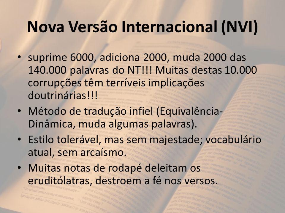 Nova Versão Internacional (NVI) suprime 6000, adiciona 2000, muda 2000 das 140.000 palavras do NT!!! Muitas destas 10.000 corrupções têm terríveis imp