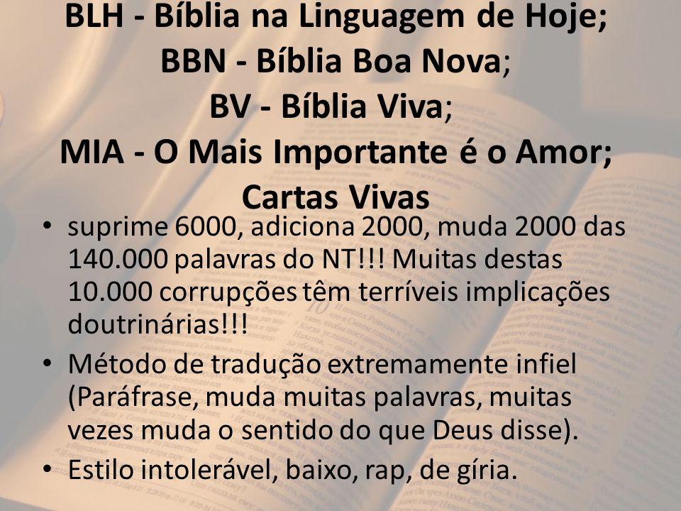 BLH - Bíblia na Linguagem de Hoje; BBN - Bíblia Boa Nova; BV - Bíblia Viva; MIA - O Mais Importante é o Amor; Cartas Vivas suprime 6000, adiciona 2000