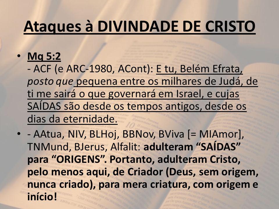 Ataques à DIVINDADE DE CRISTO Mq 5:2 - ACF (e ARC-1980, ACont): E tu, Belém Efrata, posto que pequena entre os milhares de Judá, de ti me sairá o que