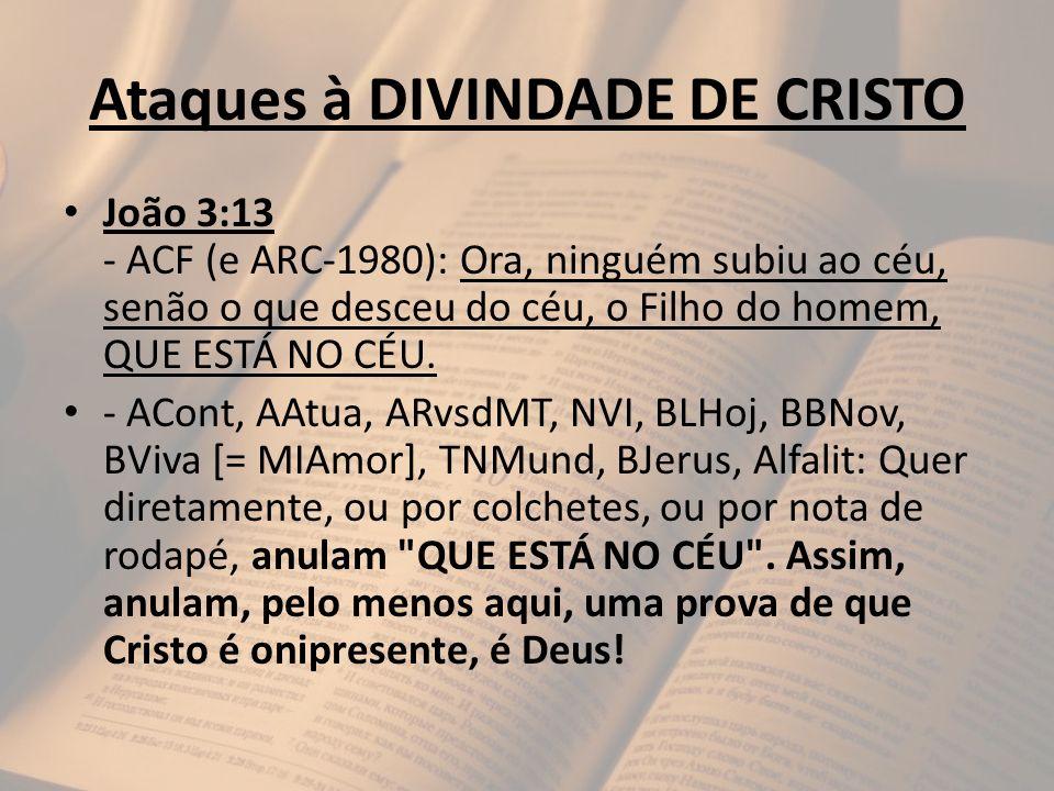 Ataques à DIVINDADE DE CRISTO João 3:13 - ACF (e ARC-1980): Ora, ninguém subiu ao céu, senão o que desceu do céu, o Filho do homem, QUE ESTÁ NO CÉU. -