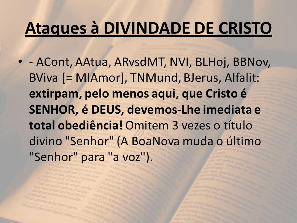 Ataques à DIVINDADE DE CRISTO - ACont, AAtua, ARvsdMT, NVI, BLHoj, BBNov, BViva [= MIAmor], TNMund, BJerus, Alfalit: extirpam, pelo menos aqui, que Cr