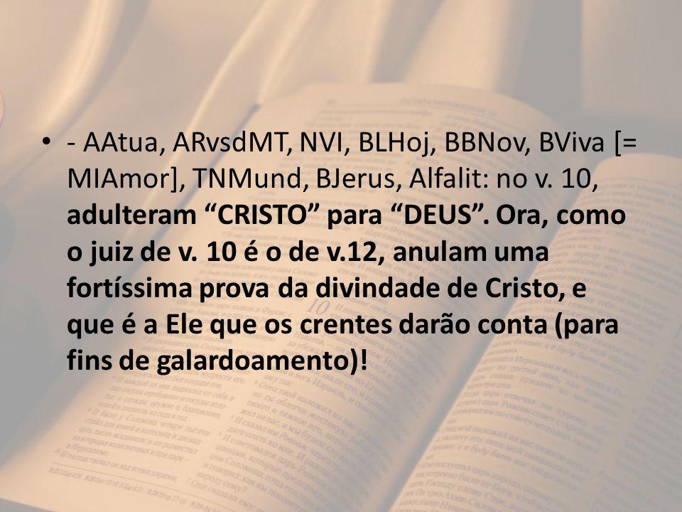 - AAtua, ARvsdMT, NVI, BLHoj, BBNov, BViva [= MIAmor], TNMund, BJerus, Alfalit: no v. 10, adulteram CRISTO para DEUS. Ora, como o juiz de v. 10 é o de